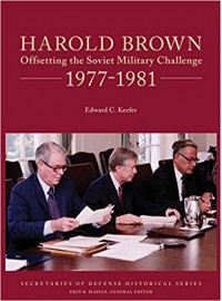 Harold Brown: Offsetting the Soviet Military Challenge 1977-1981 - Edward C. Keefer, Erin R. Mahan