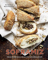 Soframiz: Vibrant Middle Eastern Recipes from Sofra Bakery and Cafe - Ana Sortun, Maura Kilpatrick