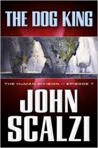 The Human Division #7: The Dog King - John Scalzi