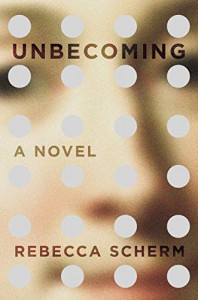 Unbecoming: A Novel - Rebecca Scherm