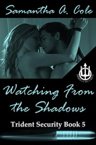 Watching From The Shadows: Trident Security Book 5 - Samantha A. Cole, Eve Arroyo, Deborah Green