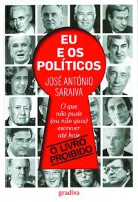Eu e os Políticos (Portuguese Edition) - José António Saraiva