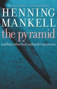 Pyramid and Four Other Kurt Wallander Mysteries  - Henning Mankell, Ebba Segerberg, Laurie Thompson