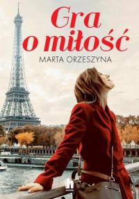 Gra o miłość - Marta Orzeszyna