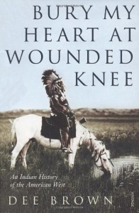 Bury My Heart at Wounded Knee: An American History of the American West - Dee Brown