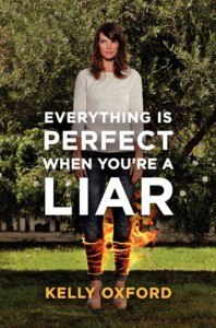 Everything is Perfect When You're a Liar - Kelly Oxford