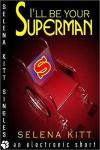I'll Be Your Superman - Selena Kitt