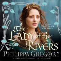 The Lady Of The Rivers - Philippa Gregory, Tracy-Ann Oberman