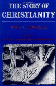 The Story of Christianity: Volume 1: The Early Church to the Reformation - Justo L. González