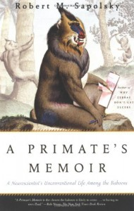 A Primate's Memoir: A Neuroscientist's Unconventional Life Among the Baboons - Robert M. Sapolsky