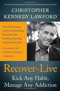 Recover to Live: Kick Any Habit, Manage Any Addiction: Your Self-Treatment Guide to Alcohol, Drugs, Eating Disorders, Gambling, Hoarding, Smoking, Sex, and Porn - Christopher Kennedy Lawford