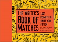 The Writer's Book of Matches: 1,001 Prompts to Ignite Your Fiction -