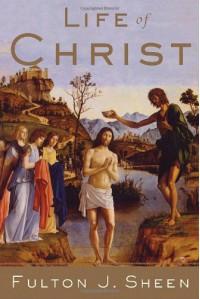 Life of Christ - Fulton J. Sheen, John Muggeridge