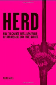Herd: How to Change Mass Behaviour by Harnessing Our True Nature - Mark Earls