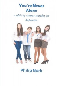 You're Never Alone...: A Child of Divorce Searches for Happiness - Philip Nork