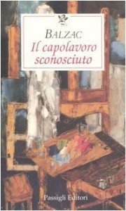 Il capolavoro sconosciuto - Honoré de Balzac, Luca Merlini, Geno Pampaloni, Carlo Montella