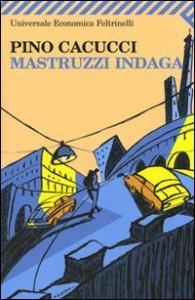 Mastruzzi indaga: Piccole storie di civilissimi bolognesi nella Bologna incivile e imbarbarita - Pino Cacucci