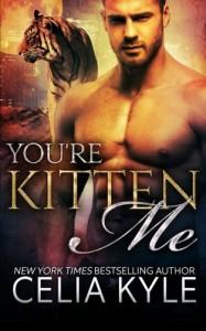 You're Kitten Me (BBW Paranormal Shapeshifter Romance) (Tiger Tails) (Volume 2) - Celia Kyle