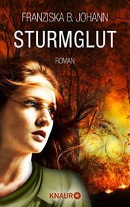 Sturmglut: Roman (KNAUR eRIGINALS) - Franziska B. Johann