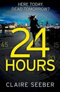 24 Hours: An intense, suspenseful psychological thriller by Claire Seeber (2015-10-06) - Claire Seeber;
