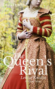 The Queen's Rival: Lettice Knollys (The Tudor Court) - Laura Dowers