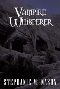 Vampire Whisperer - Stephanie M Nason