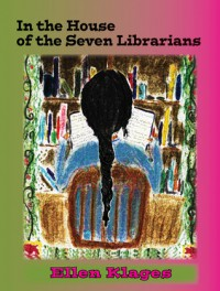In the House of the Seven Librarians - Ellen Klages