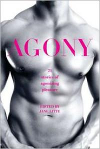 Agony/Ecstasy: Original Stories of Agonizing Pleasure/Exquisite Pain - Jane Litte (Editor)