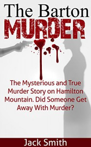 The Barton Murder: Did Somebody Get Away With Murder? A True Crime Story - Jack Smith, Marjorie Kramer