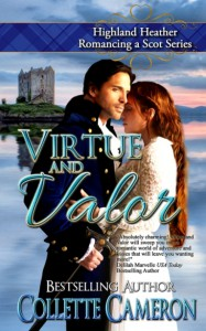 Virtue and Valor: Highland Heather Romancing a Scot Series #2 - Collette Cameron