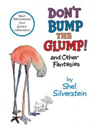 Don't Bump the Glump!: And Other Fantasies - Shel Silverstein
