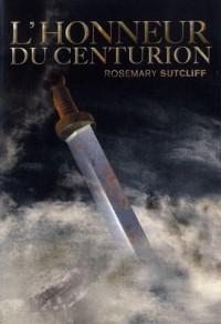 L'honneur du centurion (Les trois légions, #2) - Rosemary Sutcliff, Philippe Morgaut
