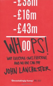 Whoops!: Why Everyone Owes Everyone And No One Can Pay - John Lanchester