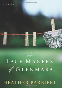 The Lace Makers of Glenmara - Heather Barbieri