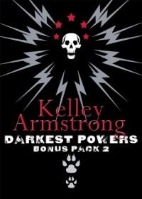 Darkest Powers Bonus Pack 2 - Kelley Armstrong