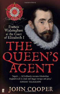 The Queen's Agent: Francis Walsingham at the Court of Elizabeth I. John Cooper - J. P. D. Cooper
