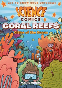 Science Comics: Coral Reefs: Cities of the Ocean - Maris Wicks