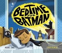 Bedtime for Batman (DC Super Heroes) - Michael Dahl, Ethen Beavers