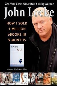 How I Sold 1 Million eBooks in 5 Months - John  Locke