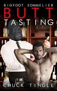 Bigfoot Sommelier Butt Tasting - Chuck Tingle