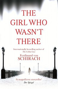The Girl Who Wasn't There - Ferdinand von Schirach, Anthea Bell