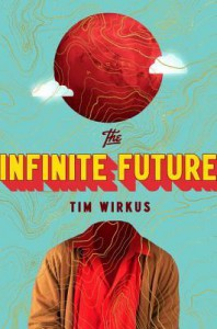The Infinite Future: A Novel - Tim Wirkus