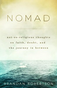 Nomad: Not-So-Religious Thoughts on Faith, Doubt, and the Journey In Between - Brandan Robertson