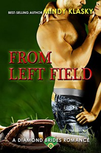 From Left Field: A Hot Baseball Romance (Diamond Brides Book 7) - Mindy Klasky