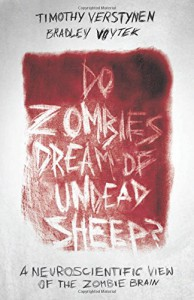 Do Zombies Dream of Undead Sheep?: A Neuroscientific View of the Zombie Brain - Bradley Voytek, Timothy Verstynen
