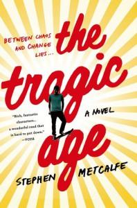 The Tragic Age: A Novel - Stephen Metcalfe