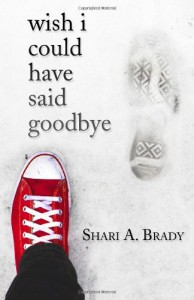 Wish I Could Have Said Goodbye - Shari A. Brady