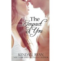 The Impact of You - Kendall Ryan