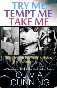Try Me, Tempt Me, Take Me: One Night with Sole Regret Anthology (Volume 1) - Olivia Cunning