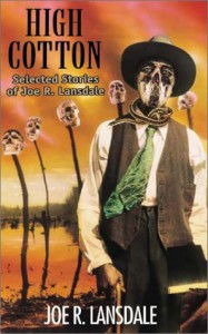 High Cotton: Selected Stories - Joe R. Lansdale